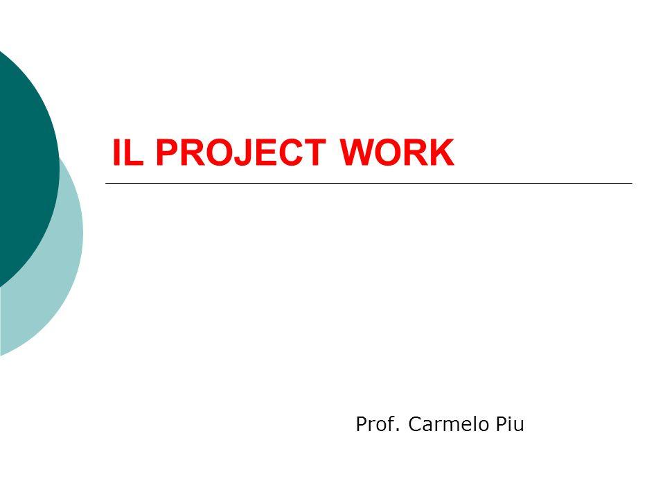 IL PROJECT WORK Prof. Carmelo Piu