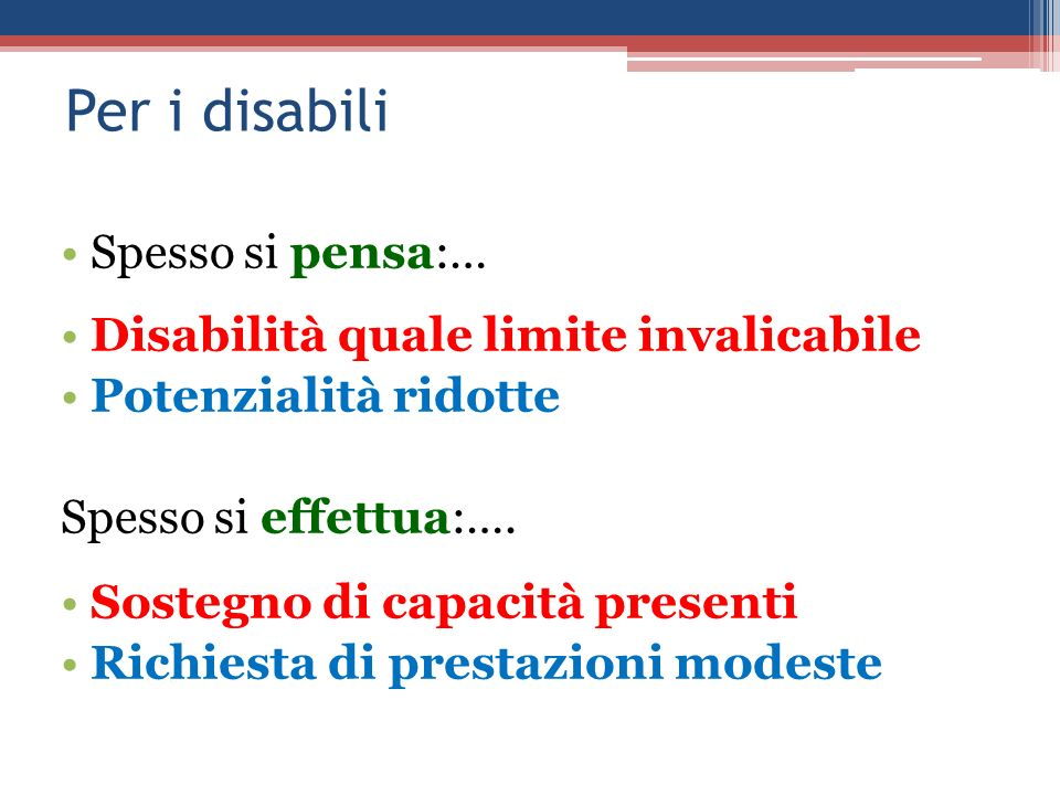Per i disabili Spesso si pensa:… Disabilità quale limite invalicabile