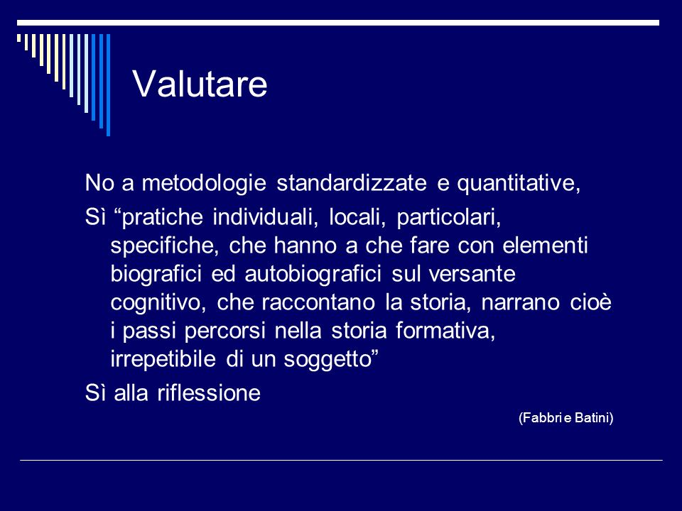 Valutare No a metodologie standardizzate e quantitative,