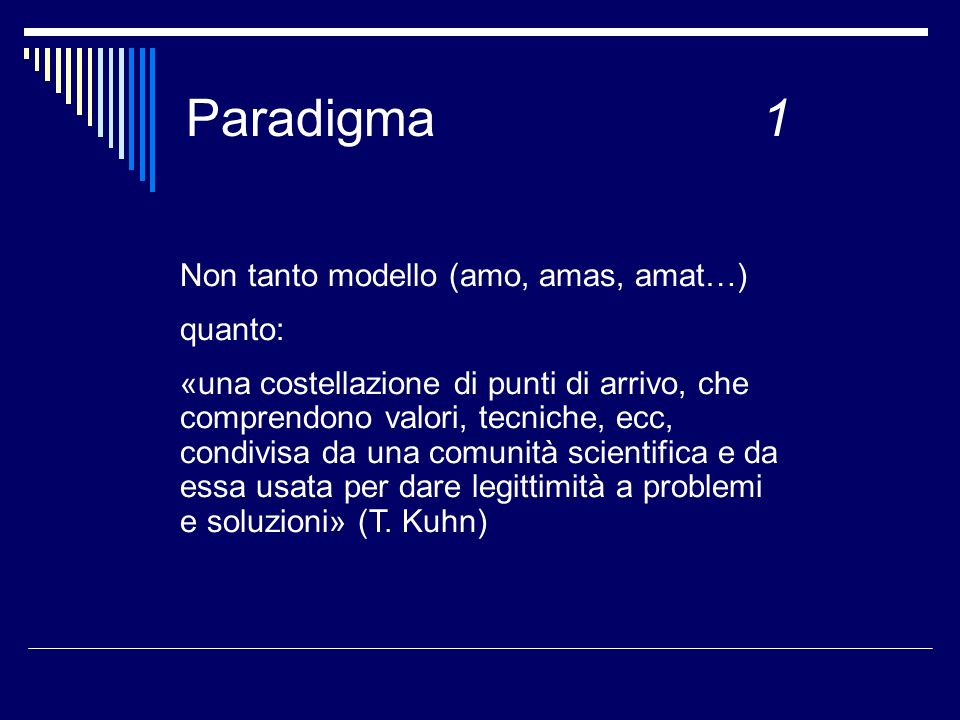 Paradigma 1 Non tanto modello (amo, amas, amat…) quanto: