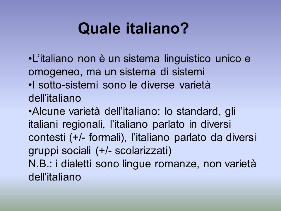 Quale italiano L'italiano non è un sistema linguistico unico e omogeneo, ma un sistema di sistemi.