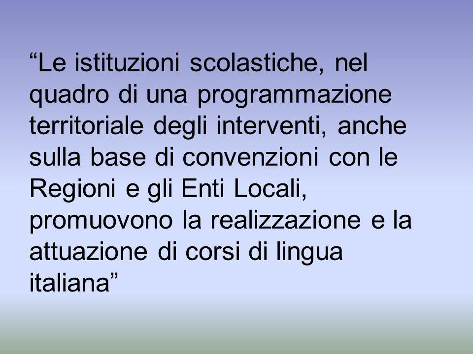 Le istituzioni scolastiche, nel quadro di una programmazione territoriale degli interventi, anche sulla base di convenzioni con le Regioni e gli Enti Locali, promuovono la realizzazione e la attuazione di corsi di lingua italiana