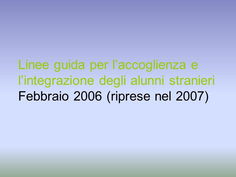 Linee guida per l'accoglienza e l'integrazione degli alunni stranieri Febbraio 2006 (riprese nel 2007)