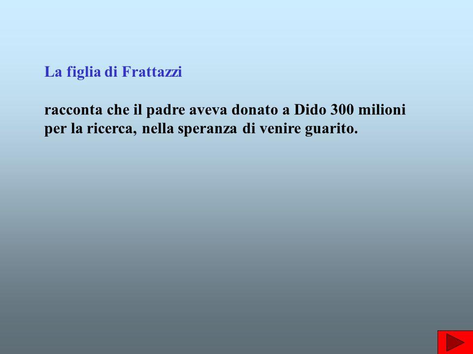 La figlia di Frattazzi racconta che il padre aveva donato a Dido 300 milioni per la ricerca, nella speranza di venire guarito.