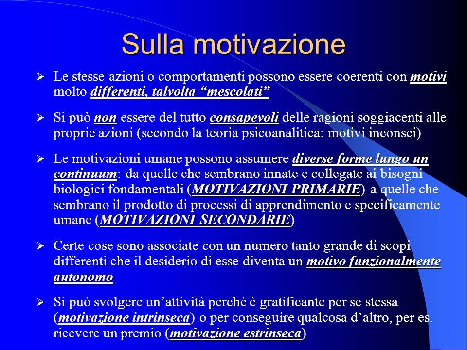 Sulla motivazione Le stesse azioni o comportamenti possono essere coerenti con motivi molto differenti, talvolta mescolati