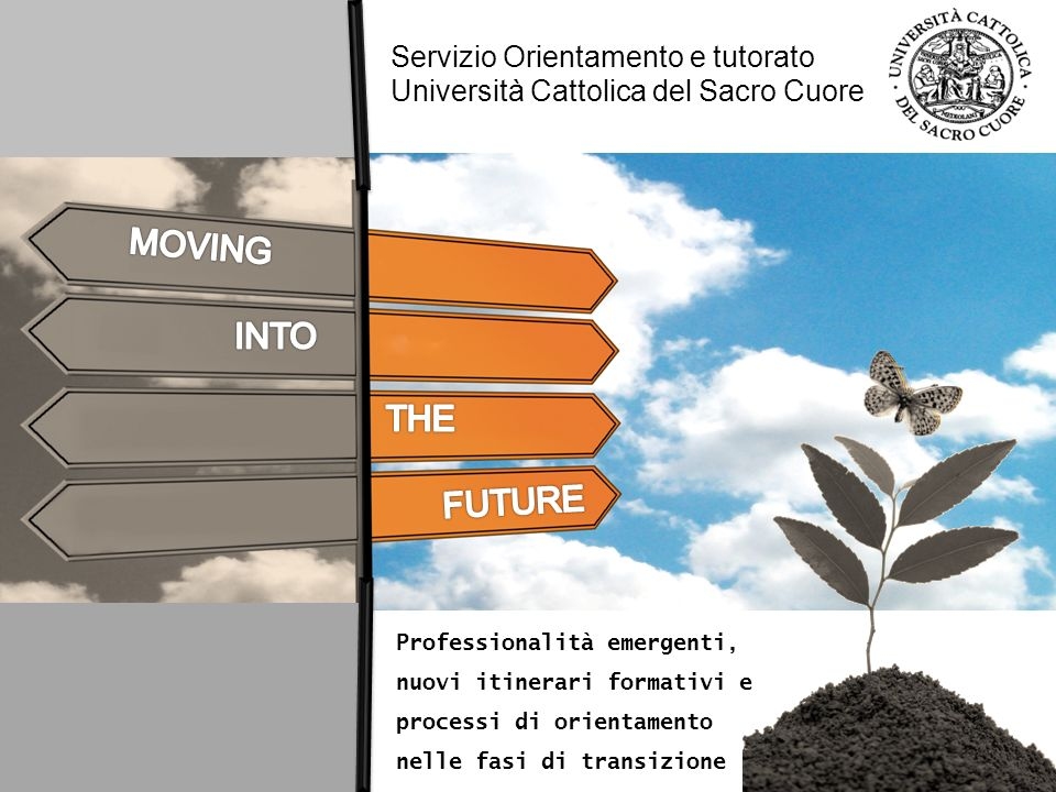 MOVING INTO THE FUTURE Servizio Orientamento e tutorato