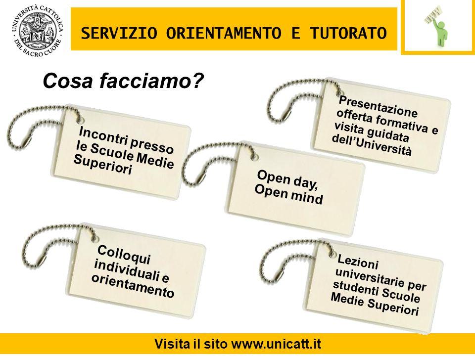 SERVIZIO ORIENTAMENTO E TUTORATO Visita il sito www.unicatt.it