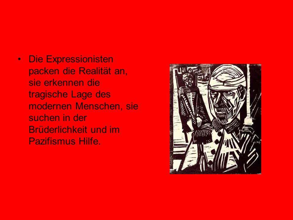 Die Expressionisten packen die Realität an, sie erkennen die tragische Lage des modernen Menschen, sie suchen in der Brüderlichkeit und im Pazifismus Hilfe.