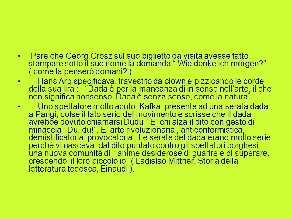 Pare che Georg Grosz sul suo biglietto da visita avesse fatto stampare sotto il suo nome la domanda Wie denke ich morgen ( come la penserò domani ).