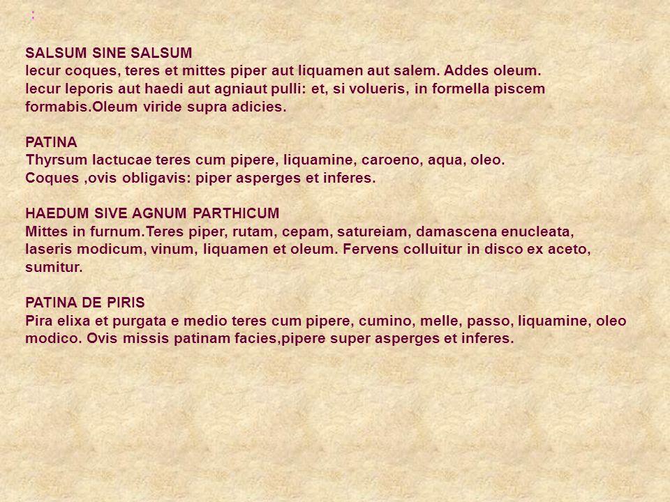 : SALSUM SINE SALSUM. Iecur coques, teres et mittes piper aut liquamen aut salem. Addes oleum.
