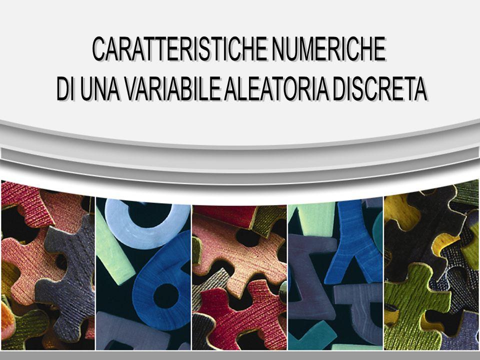 CARATTERISTICHE NUMERICHE DI UNA VARIABILE ALEATORIA DISCRETA
