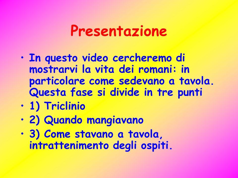 PresentazioneIn questo video cercheremo di mostrarvi la vita dei romani: in particolare come sedevano a tavola. Questa fase si divide in tre punti.