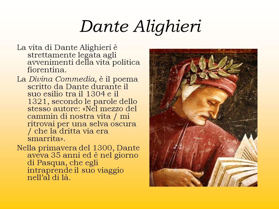 Dante AlighieriLa vita di Dante Alighieri è strettamente legata agli avvenimenti della vita politica fiorentina.