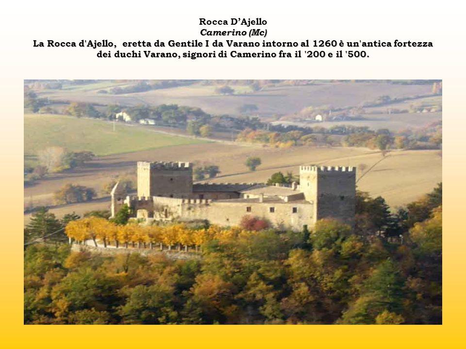 Rocca D'Ajello Camerino (Mc) La Rocca d Ajello, eretta da Gentile I da Varano intorno al 1260 è un antica fortezza dei duchi Varano, signori di Camerino fra il 200 e il 500.