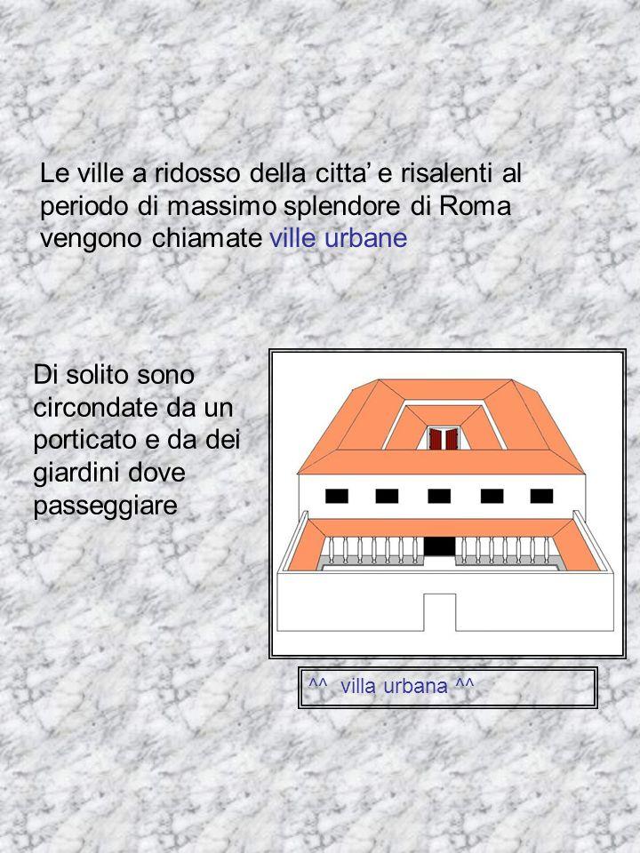 Le ville a ridosso della citta' e risalenti al periodo di massimo splendore di Roma vengono chiamate ville urbane