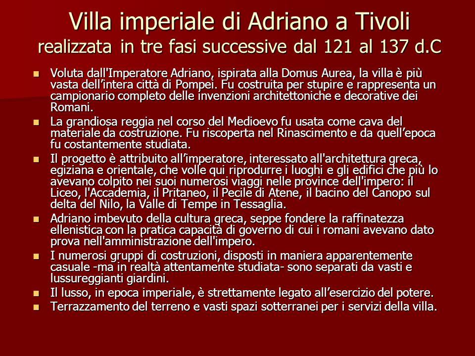 Villa imperiale di Adriano a Tivoli realizzata in tre fasi successive dal 121 al 137 d.C