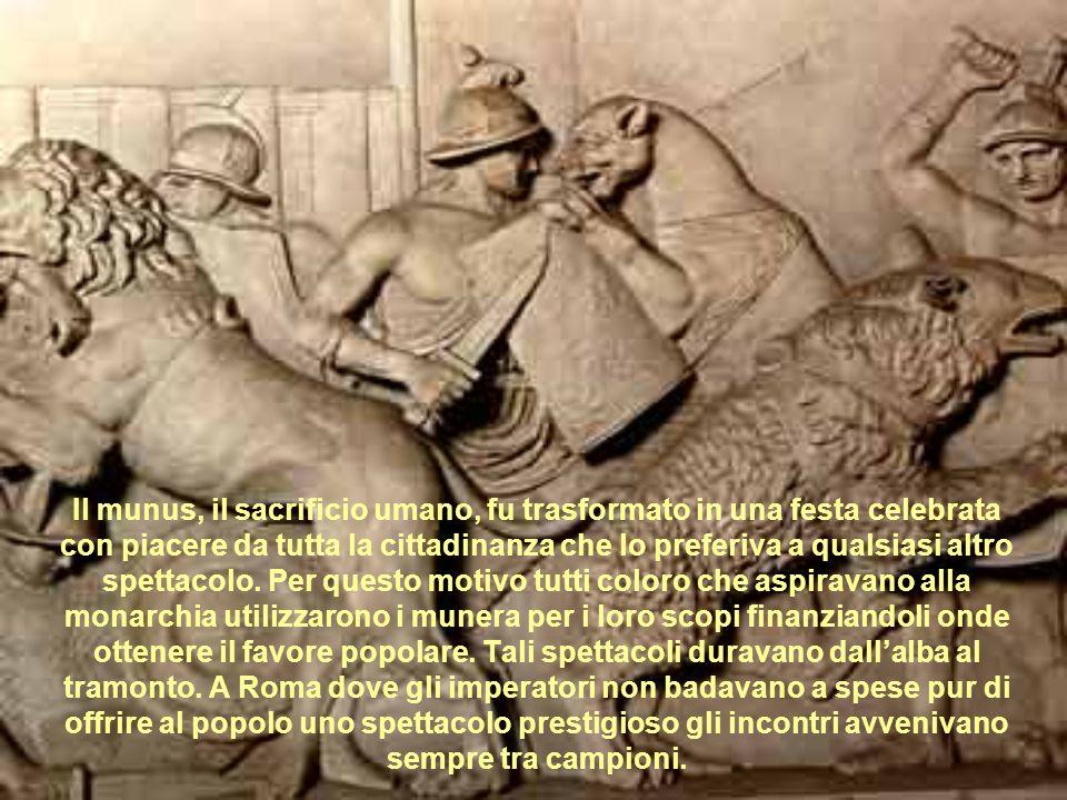 Il munus, il sacrificio umano, fu trasformato in una festa celebrata con piacere da tutta la cittadinanza che lo preferiva a qualsiasi altro spettacolo.