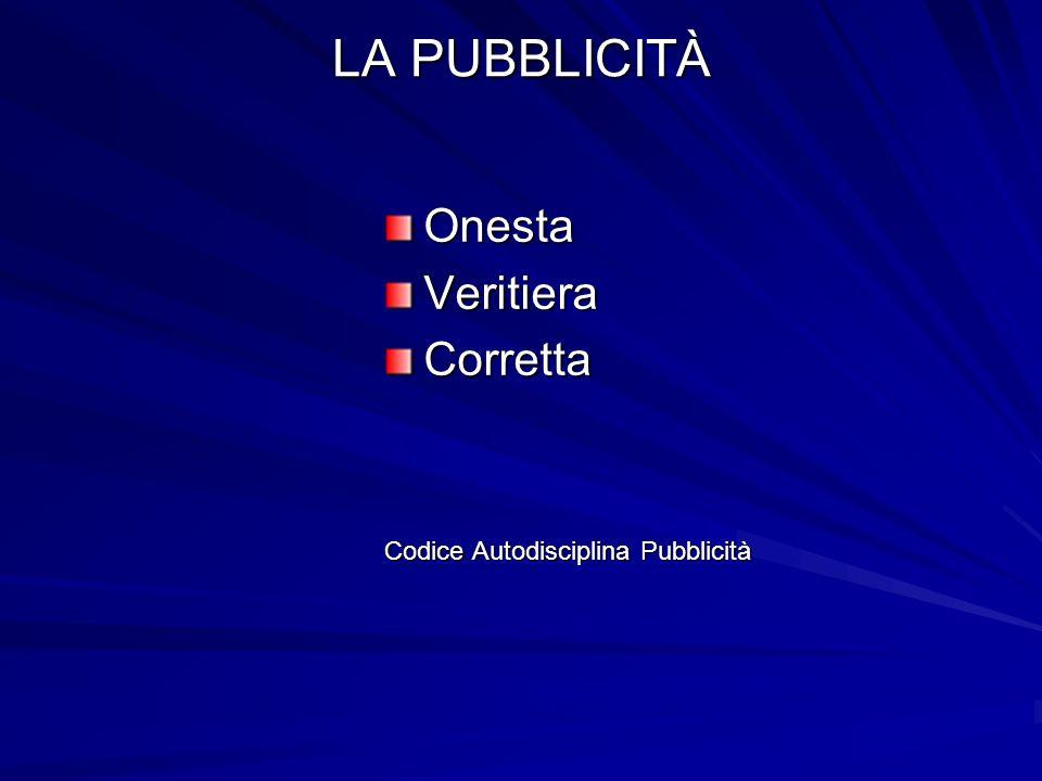 LA PUBBLICITÀ Onesta Veritiera Corretta