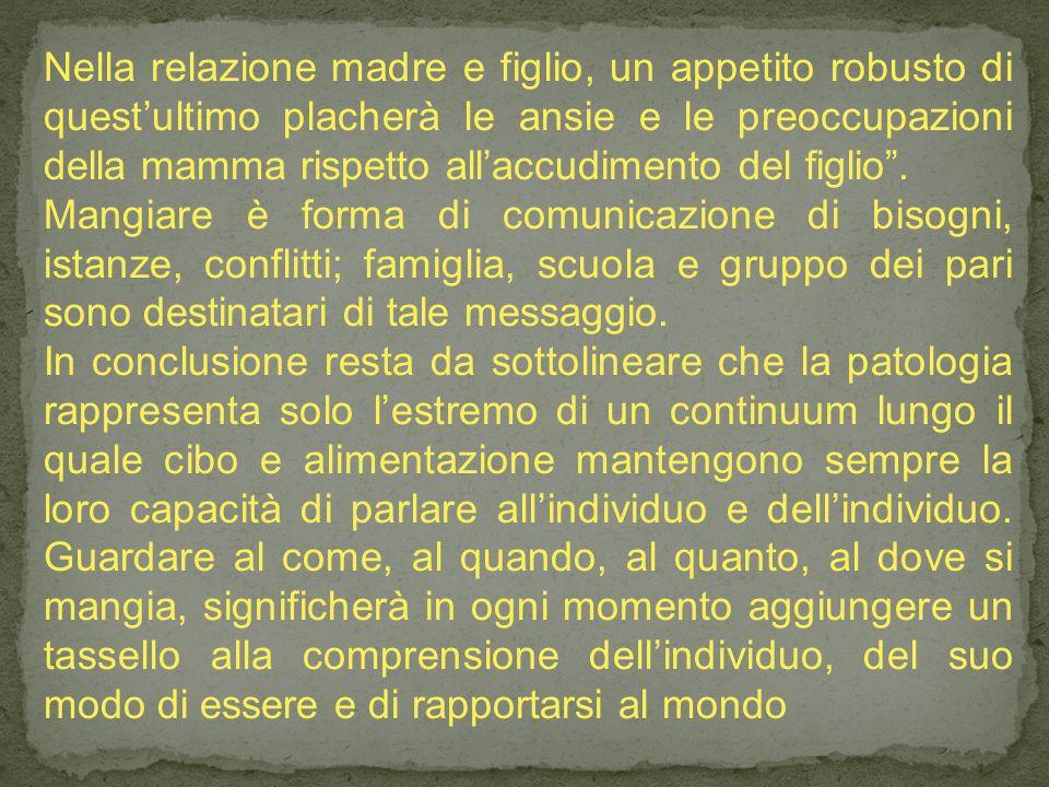 Nella relazione madre e figlio, un appetito robusto di quest'ultimo placherà le ansie e le preoccupazioni della mamma rispetto all'accudimento del figlio .