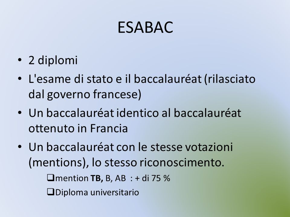 ESABAC 2 diplomi. L esame di stato e il baccalauréat (rilasciato dal governo francese)
