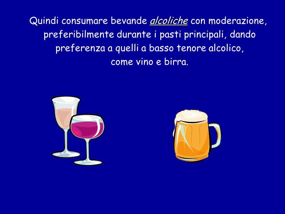 Quindi consumare bevande alcoliche con moderazione, preferibilmente durante i pasti principali, dando preferenza a quelli a basso tenore alcolico, come vino e birra.