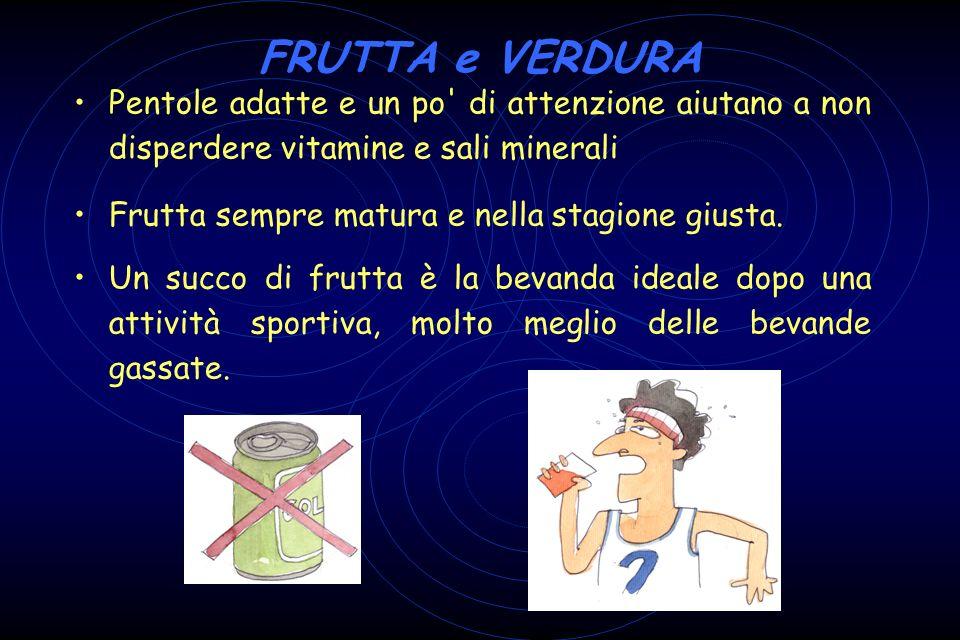 FRUTTA e VERDURA Pentole adatte e un po di attenzione aiutano a non disperdere vitamine e sali minerali.