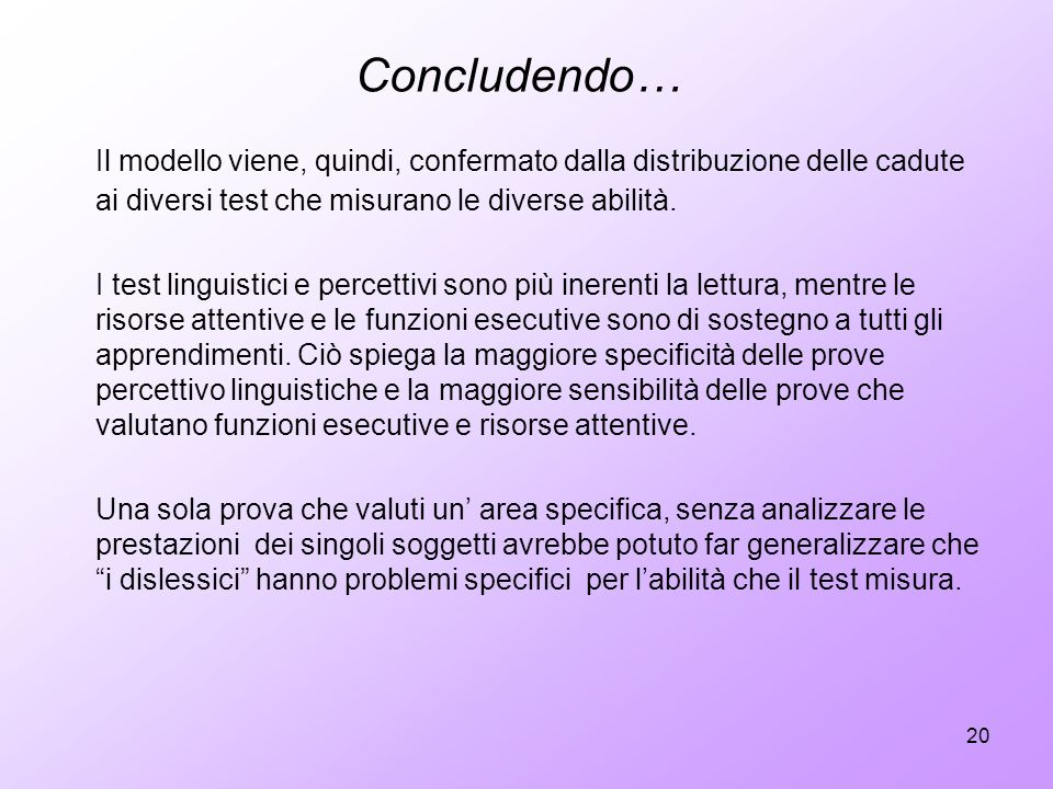 Concludendo… Il modello viene, quindi, confermato dalla distribuzione delle cadute ai diversi test che misurano le diverse abilità.