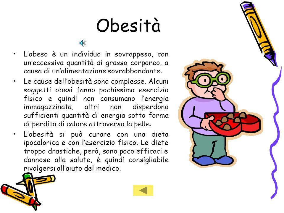 Obesità L'obeso è un individuo in sovrappeso, con un'eccessiva quantità di grasso corporeo, a causa di un'alimentazione sovrabbondante.