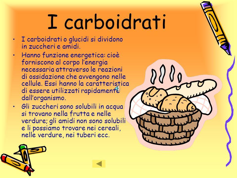 I carboidrati I carboidrati o glucidi si dividono in zuccheri e amidi.