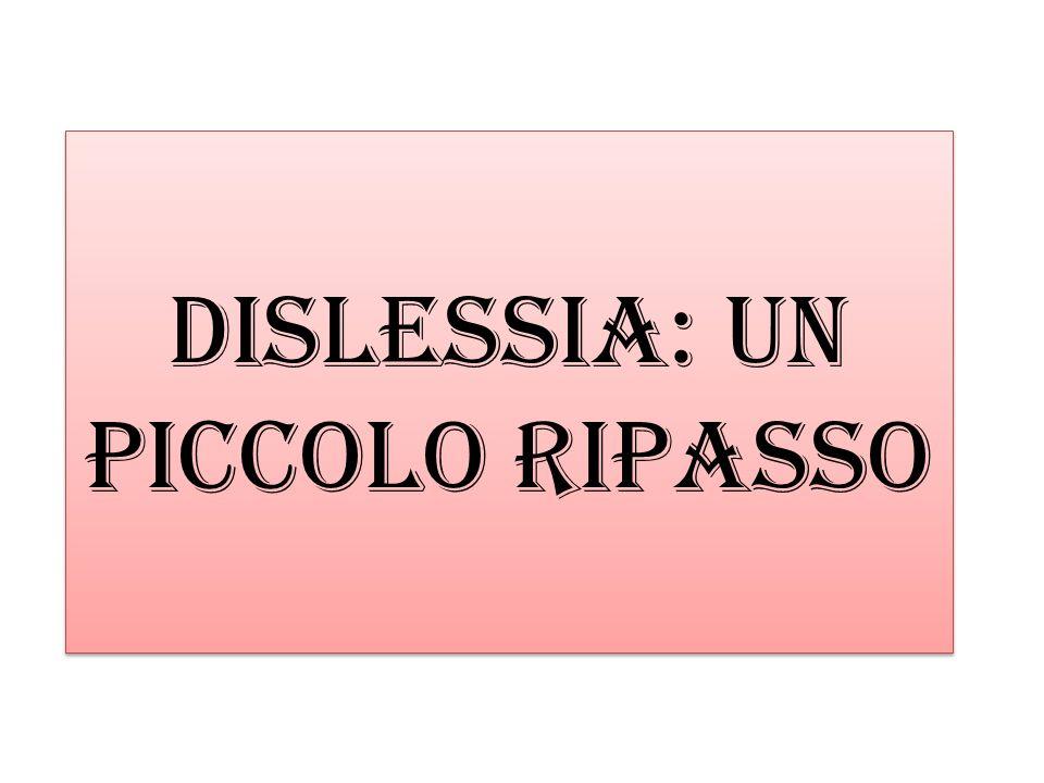 DISLESSIA: UN PICCOLO RIPASSO