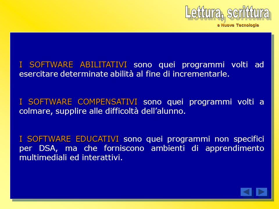 Lettura, scrittura e Nuove Tecnologie. I SOFTWARE ABILITATIVI sono quei programmi volti ad esercitare determinate abilità al fine di incrementarle.