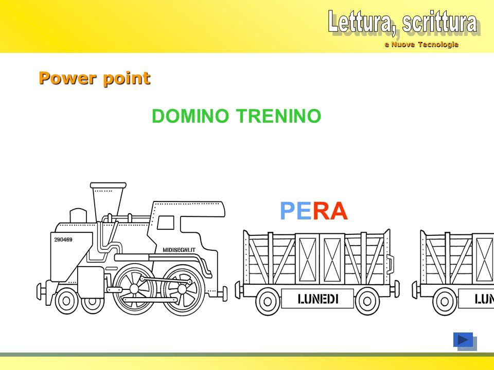 Lettura, scrittura e Nuove Tecnologie Power point DOMINO TRENINO PERA
