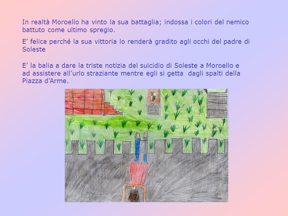 In realtà Moroello ha vinto la sua battaglia; indossa i colori del nemico battuto come ultimo spregio.