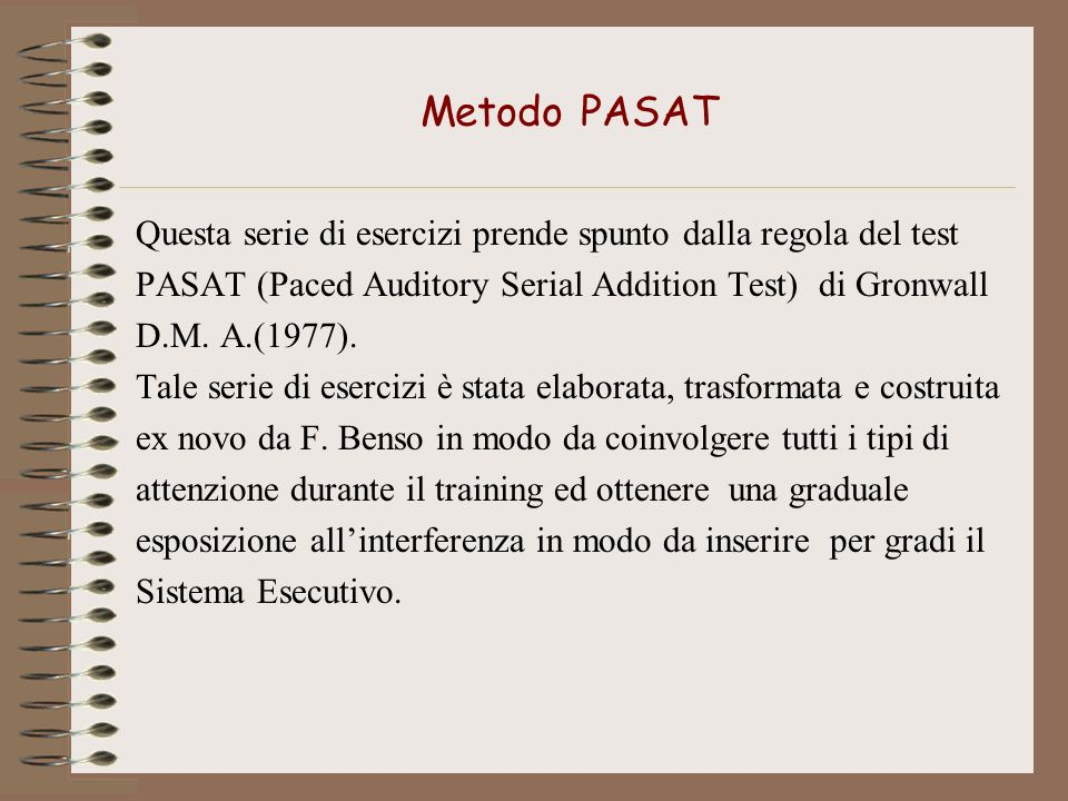 Metodo PASAT Questa serie di esercizi prende spunto dalla regola del test. PASAT (Paced Auditory Serial Addition Test) di Gronwall.