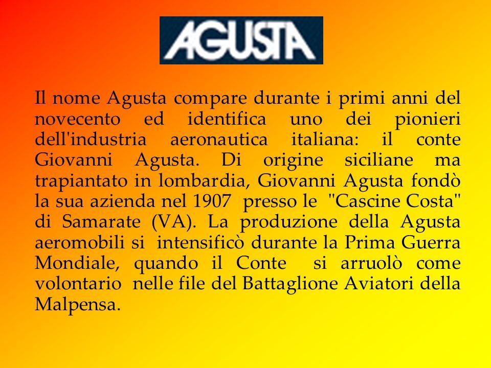 Il nome Agusta compare durante i primi anni del novecento ed identifica uno dei pionieri dell industria aeronautica italiana: il conte Giovanni Agusta.