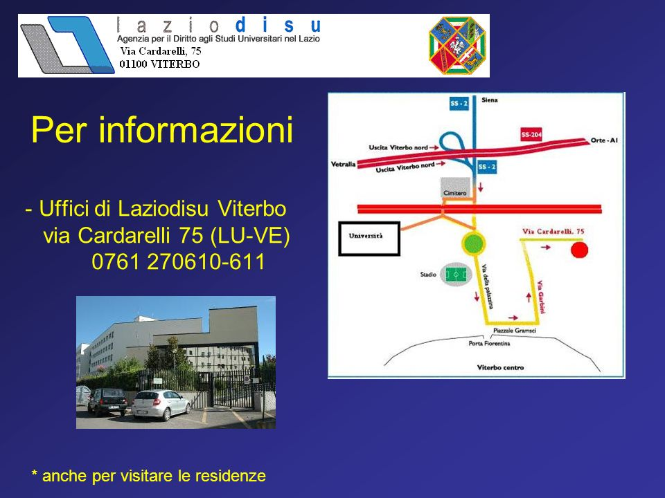 Per informazioni Uffici di Laziodisu Viterbo via Cardarelli 75 (LU-VE) 0761 270610-611 * anche per visitare le residenze.