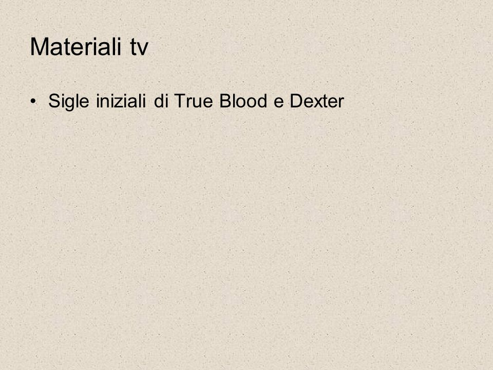 Materiali tv Sigle iniziali di True Blood e Dexter