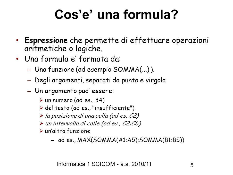 Cos'e' una formula Espressione che permette di effettuare operazioni aritmetiche o logiche. Una formula e' formata da:
