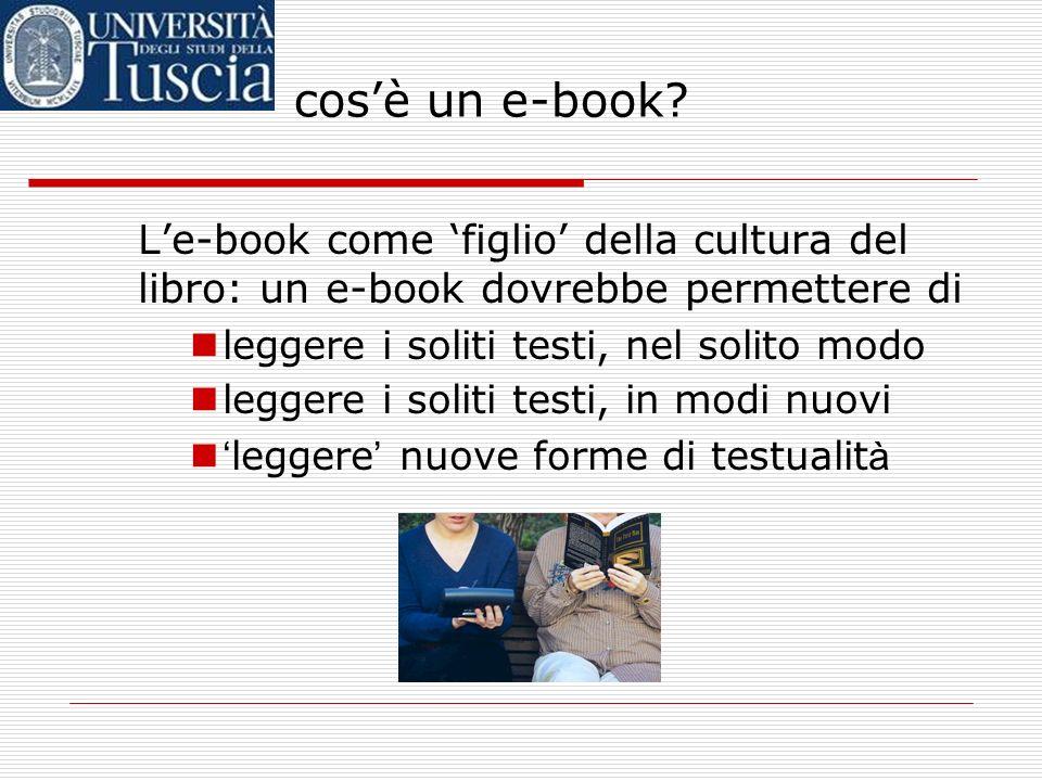 cos'è un e-book L'e-book come 'figlio' della cultura del libro: un e-book dovrebbe permettere di. leggere i soliti testi, nel solito modo.