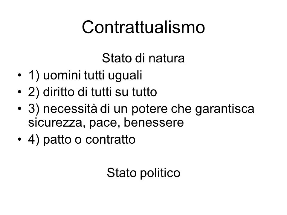 Contrattualismo Stato di natura 1) uomini tutti uguali