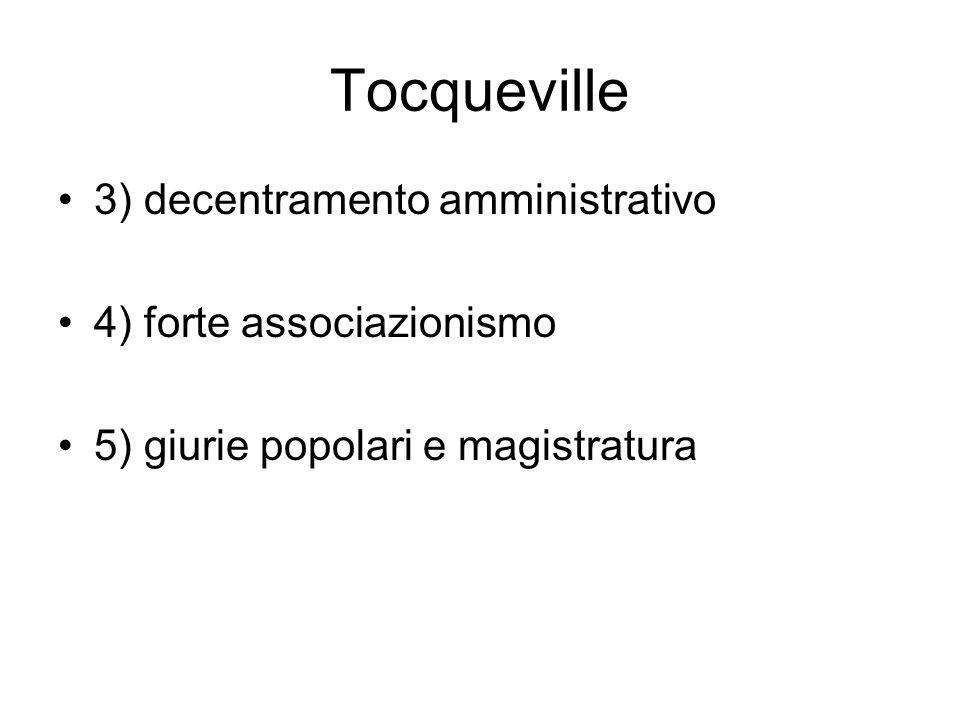 Tocqueville 3) decentramento amministrativo 4) forte associazionismo
