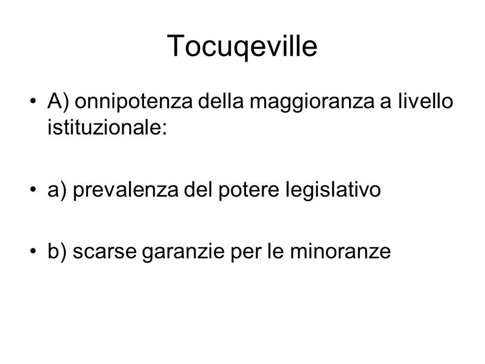 Tocuqeville A) onnipotenza della maggioranza a livello istituzionale: