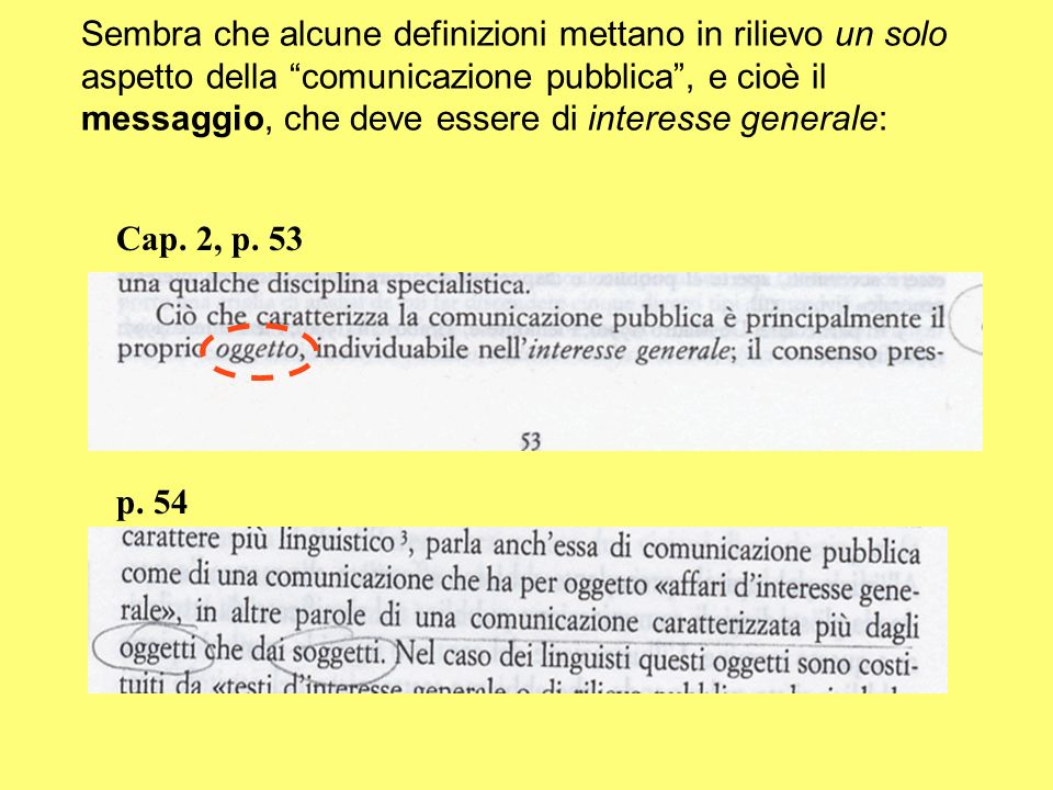 Sembra che alcune definizioni mettano in rilievo un solo aspetto della comunicazione pubblica , e cioè il messaggio, che deve essere di interesse generale: