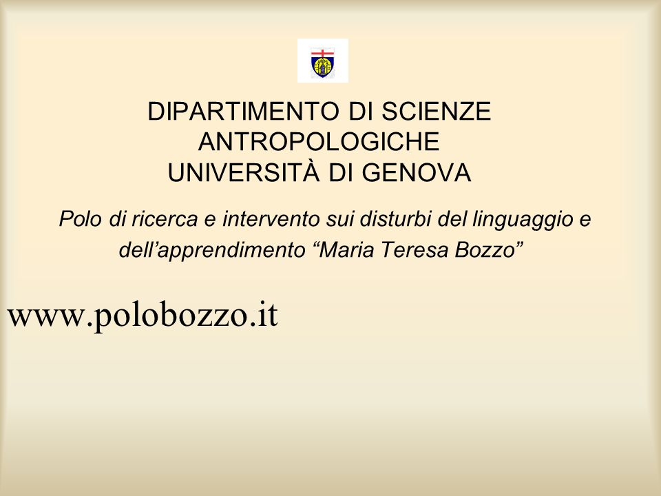 DIPARTIMENTO DI SCIENZE ANTROPOLOGICHE UNIVERSITÀ DI GENOVA Polo di ricerca e intervento sui disturbi del linguaggio e dell'apprendimento Maria Teresa Bozzo