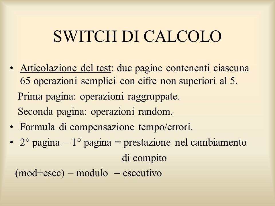 SWITCH DI CALCOLOArticolazione del test: due pagine contenenti ciascuna 65 operazioni semplici con cifre non superiori al 5.