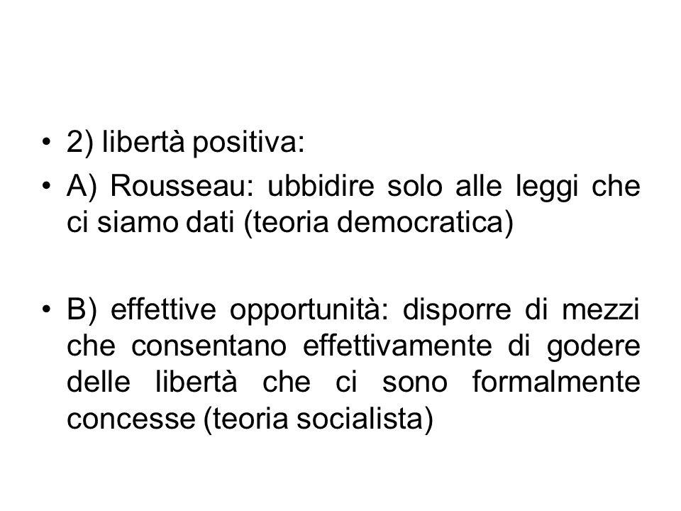 2) libertà positiva: A) Rousseau: ubbidire solo alle leggi che ci siamo dati (teoria democratica)