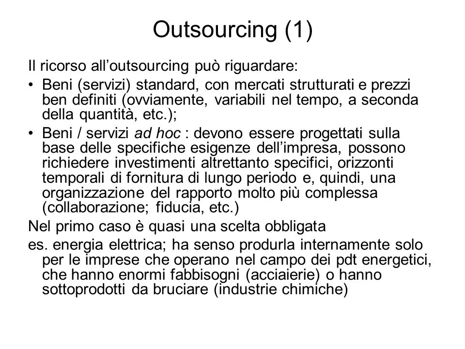 Outsourcing (1) Il ricorso all'outsourcing può riguardare: