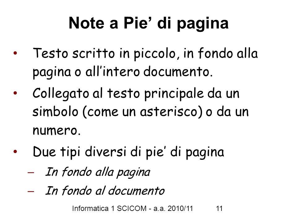 Note a Pie' di pagina Testo scritto in piccolo, in fondo alla pagina o all'intero documento.