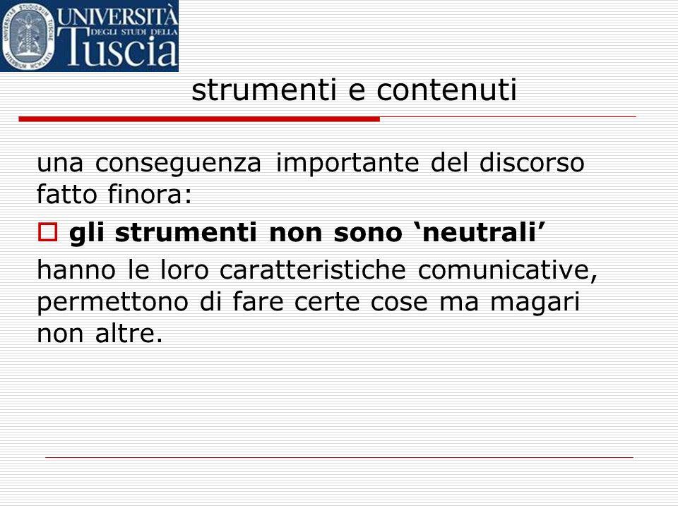 strumenti e contenutiuna conseguenza importante del discorso fatto finora: gli strumenti non sono 'neutrali'