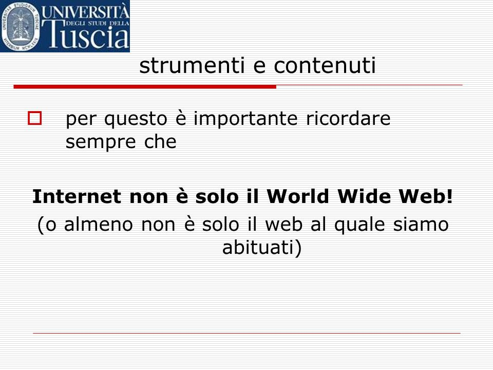 Internet non è solo il World Wide Web!